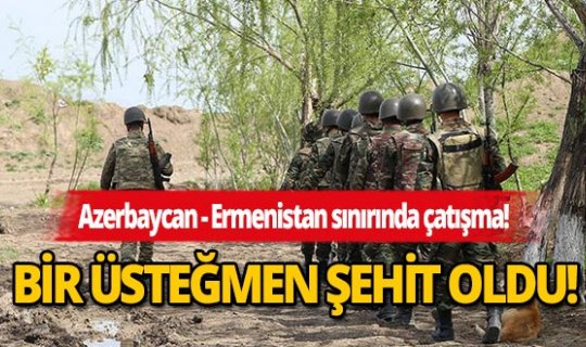 Azerbaycan-Ermenistan sınırında süren çatışmada Azerbaycan ordusundan bir üsteğmen şehit oldu