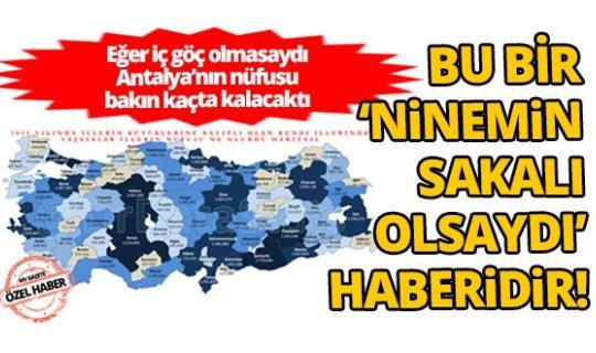 Eğer iç göç olmasaydı Antalya'nın nüfusu bakın kaçta kalacaktı