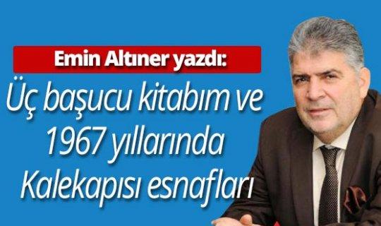 """Emin Altıner yazdı: """"Üç başucu kitabım ve 1967 yıllarında Kalekapısı esnafları..."""""""