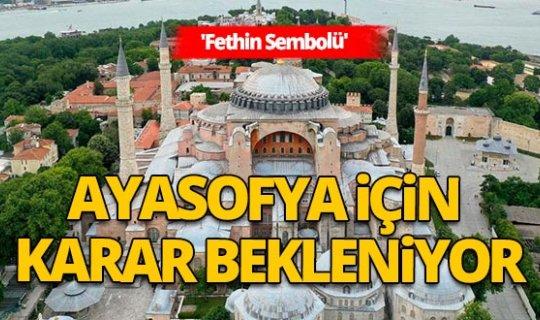 'Fethin Sembolü' Ayasofya için karar bekleniyor