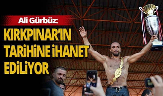 """Ali Gürbüz: """"Bu durum Kırkpınar'ın şanlı tarihine ihanettir"""""""