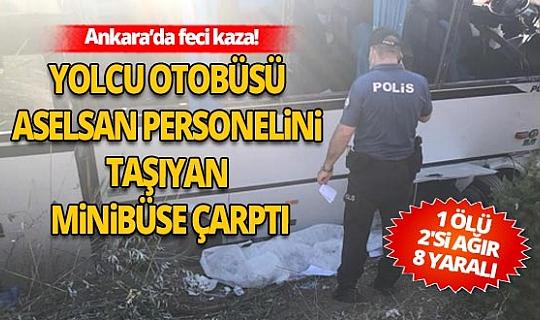 Ankara'da yolcu otobüsü Aselsan personelini taşıyan minibüse çarptı