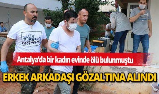 Antalya'da evinde ölü bulunan genç kadının erkek arkadaşı gözaltında