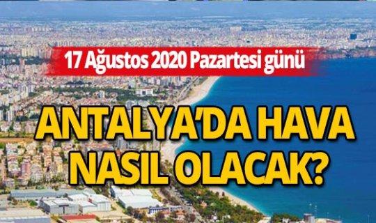 Antalya hava durumu: 17 Ağustos Pazartesi günü Antalya'da hava nasıl olacak?
