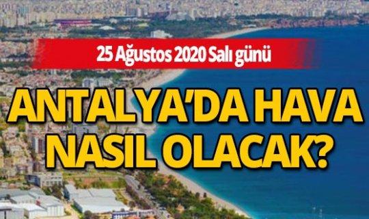 Antalya hava durumu: 25 Ağustos 2020 Salı günü Antalya'da hava nasıl olacak?
