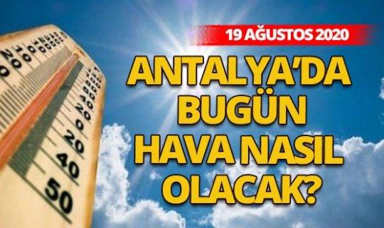 Hava durumu: 19 Ağustos'ta Antalya'da hava durumu