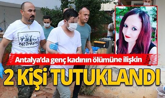 Antalya'da genç kadının ölümüne ilişkin 1 kişi daha tutuklandı
