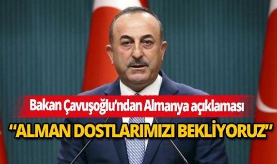 """Bakan Mevlüt Çavuoğlu: """"Alman dostlarımızı bekliyoruz"""""""