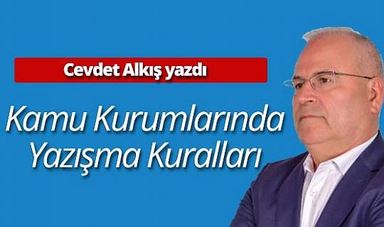 """Cevdet Alkış yazdı: """"Kamu kurumlarında yazışma kuralları"""""""