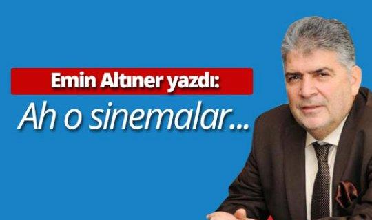"""Emin Altıner yazdı: """"Ah o sinemalar…"""""""
