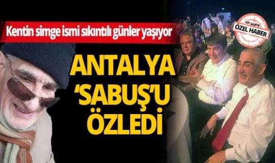 Antalya'nın simge ismi 'Sabuş' sıkıntılı günler yaşıyor