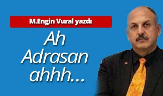 "M.Engin Vural yazdı: ""Ah Adrasan ahhh…"""