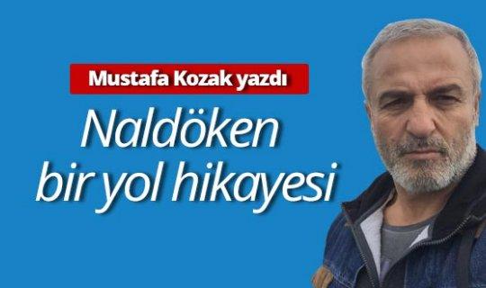 """Mustafa Kozak yazdı: """"Naldöken bir yol hikayesi"""""""
