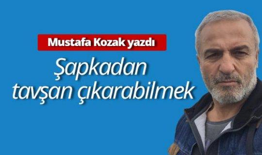 """Mustafa Kozak yazdı: """"Şapkadan tavşan çıkarabilmek"""""""