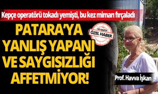 Prof. Havva İşkan Patara'ya yanlış yapanı ve saygısızlığı affetmiyor!