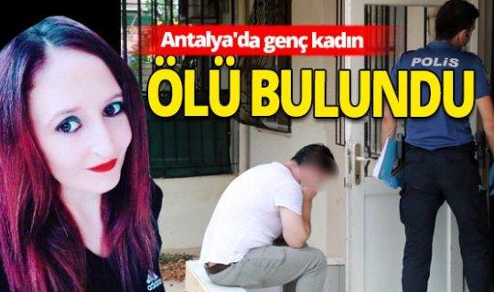 Son dakika Antalya Haberi: Genç kadın evde ölü bulundu