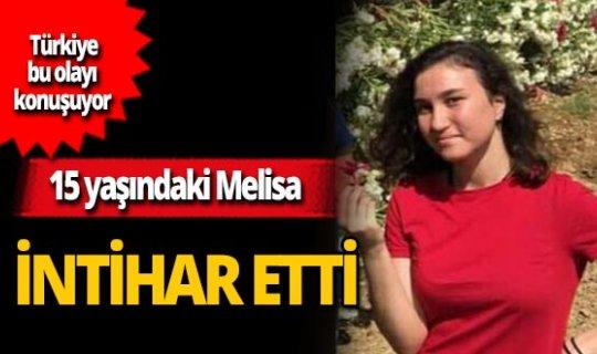 15 yaşındaki Melisa intihar etti