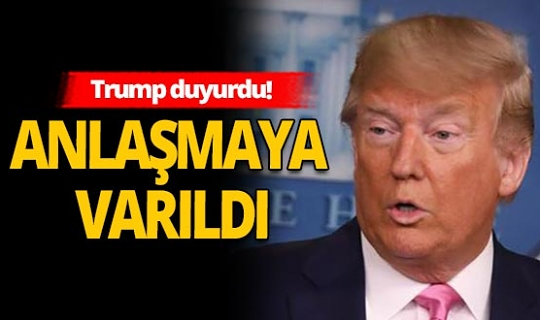 ABD Başkanı Trump duyurdu! Anlaşmaya varıldı