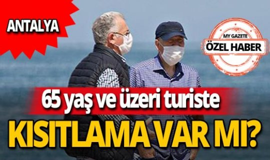 Antalya'da 65 yaş ve üzeri yabancı turiste kısıtlama var mı?