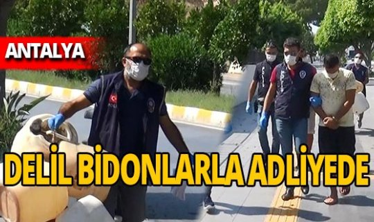 Antalya haber: Delil bidonlarla getirildi!