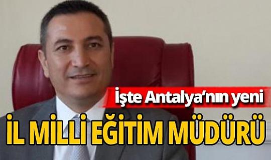 Antalya'nın yeni İl Milli Eğitim Müdürü Hüseyin Er oldu