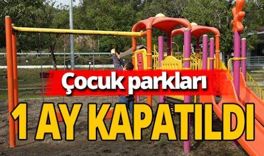 Çocuk parkları bir ay süreyle kapatıldı