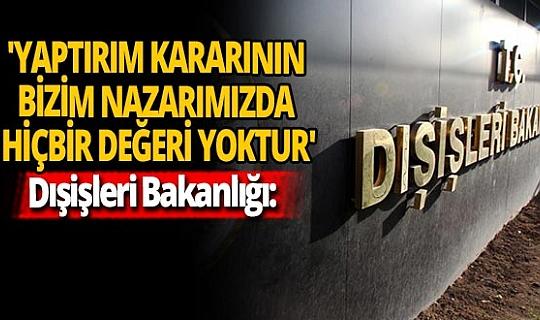 Dışişleri Bakanlığı: 'Yaptırım kararının bizim nazarımızda hiçbir değeri yoktur'