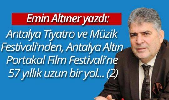 Emin Altıner yazdı: Antalya Tiyatro ve Müzik Festivali'nden, Antalya Altın Portakal Film Festivali'ne 57 yıllık uzun bir yol... (2)