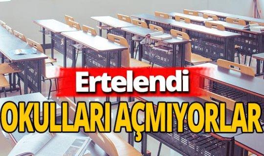 Okulların açılması ertelendi!