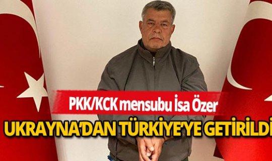 PKK/KCK mensubu İsa Özer Türkiye'ye getirildi