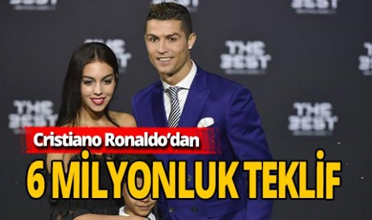 Ronaldo'dan 6 milyonluk teklif