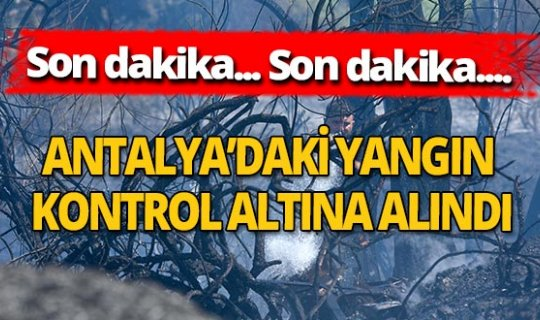 Son dakika... Antalya'daki yangın kontrol altına alındı