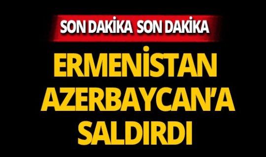 SON DAKİKA! Ermenistan, Azerbaycan'a saldırdı! Ölü ve yaralılar var