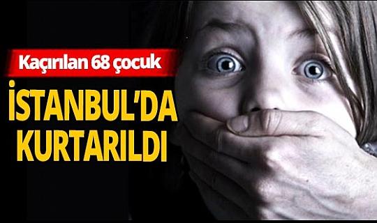 Son dakika! İstanbul'da operasyon: 68 çocuk kurtarıldı