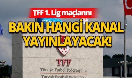 Son Dakika | TFF 1. Lig'in yayıncısı belli oldu!