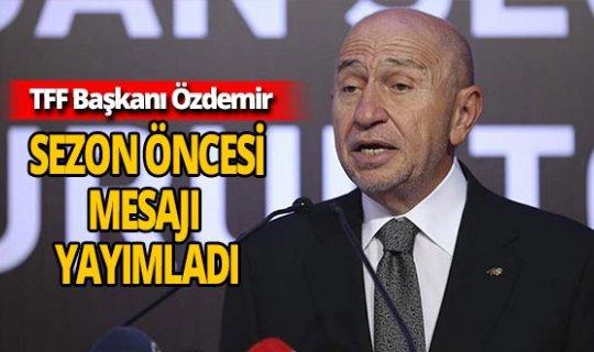 TFF Başkanı Nihat Özdemir'den sezon öncesi mesajı