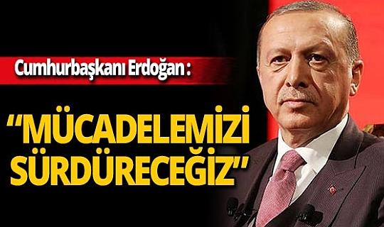 """Cumhurbaşkanı Recep Tayyip Erdoğan: """"Kahraman güvenlik güçlerimizi tebrik ediyorum"""""""