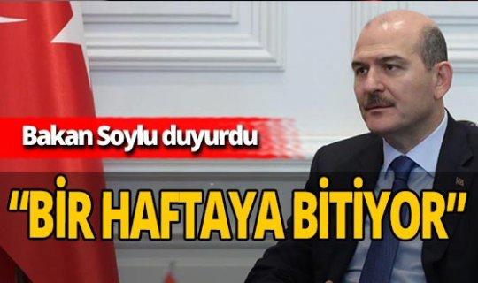 """İçişleri Bakanı Süleyman Soylu: """"Bir haftaya bitiyor"""""""