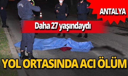 Manavgat'ta 27 yaşındaki Faruk'un kahreden ölümü