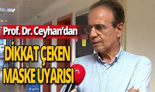 """Prof. Dr. Mehmet Ceyhan uyardı: """"Maskeyi ıslak kullanmayın"""""""