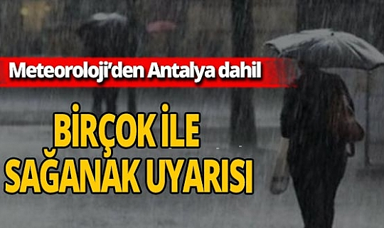 Meteoroloji'den birçok ile sağanak yağmur uyarısı