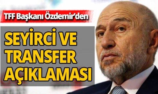 TFF Başkanı Nihat Özdemir'den seyirci ve transfer açıklaması