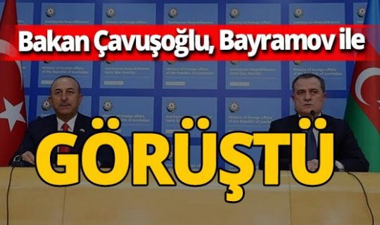 Son dakika! Bakan Çavuşoğlu Azerbaycanlı mevkidaşı ile görüştü