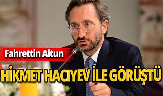 Son dakika! İletişim Başkanı Fahrettin Altun Hikmet Hacıyev ile görüştü