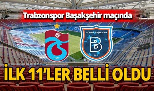 Trabzonspor - Medipol Başakşehir maçında ilk 11'ler belli oldu!