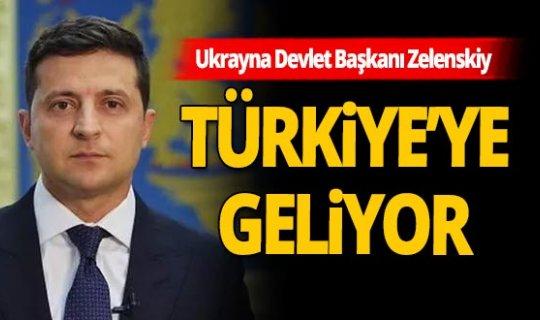 Ukrayna Devlet Başkanı Zelenskiy Türkiye'ye geliyor