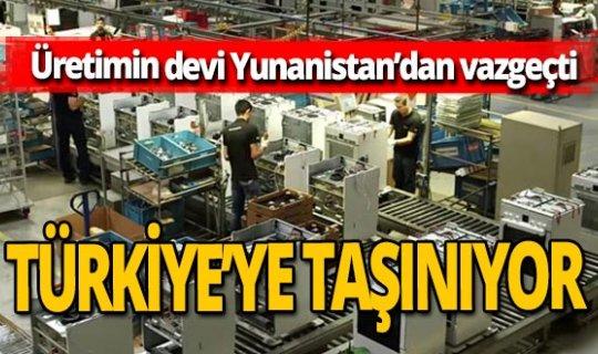 Üretim devi yatırımını Yunanistan'dan Türkiye'ye çekiyor