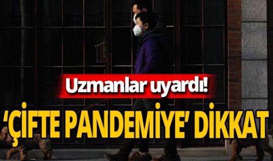 Uzmanlardan 'çifte pandemi' uyarısı !