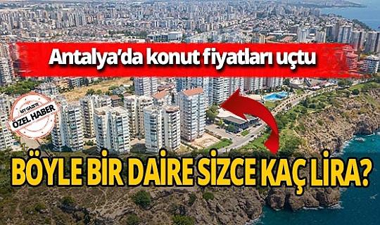 Antalya'da konut fiyatları uçtu! Geri ödemeler milyonları buluyor
