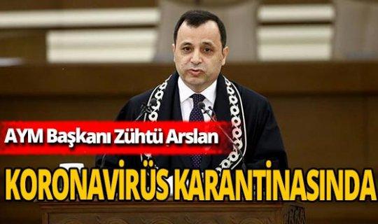 AYM Başkanı Zühtü Arslan karantinaya giriyor